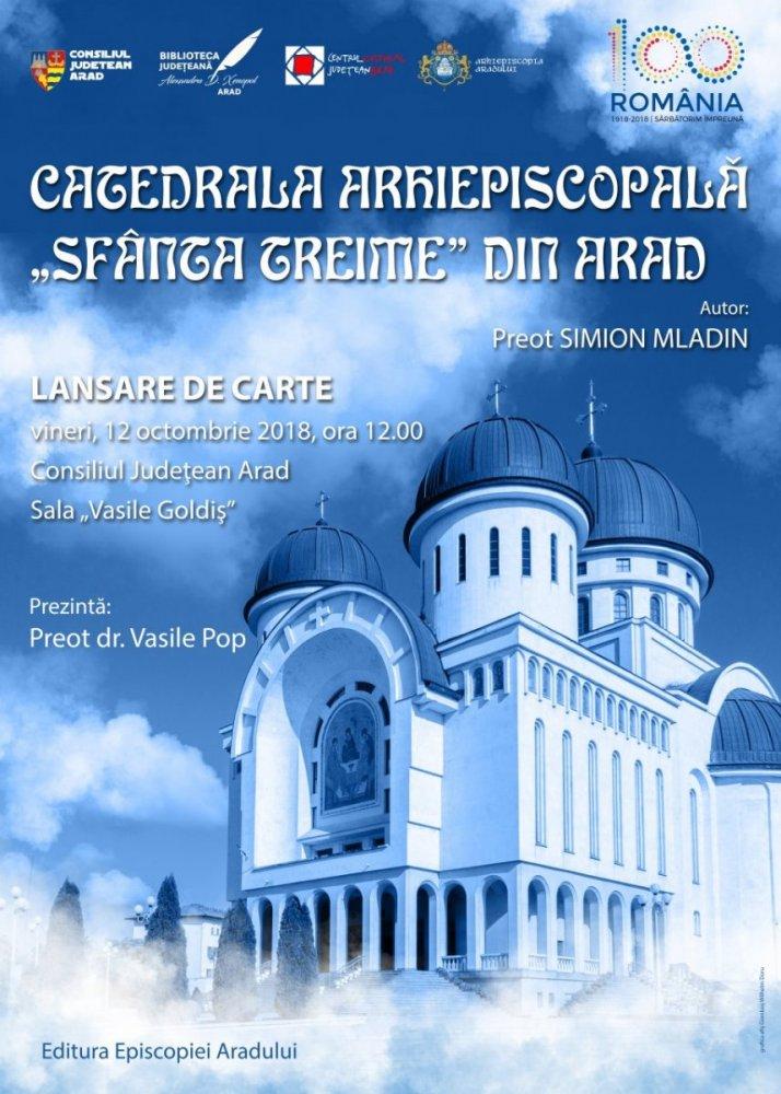 """Preotul Simion Mladin va lansa cartea """"Catedrala Arhiepiscopală Sfânta Treime din Arad"""""""